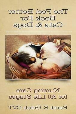 The Feel Better Book for Cats & Dogs: Nursing Care for All L