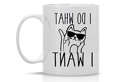 I Do What I Want - Funny Grumpy Cat Mug - 11OZ Coffee Mug -